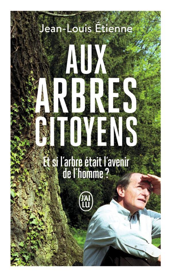 AUX ARBRES CITOYENS : ET SI L'ARBRE ETAIT L'AVENIR DE L'HOMME ? ETIENNE, JEAN-LOUIS J'AI LU