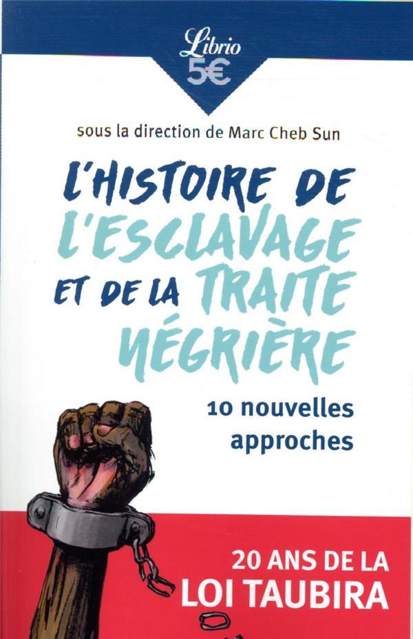 L'HISTOIRE DE L'ESCLAVAGE ET DE LA TRAITE NEGRIERE  -  10 NOUVELLES APPROCHES CHEB SUN, MARC J'AI LU