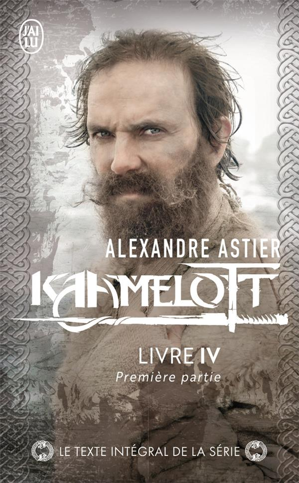 KAAMELOTT T.4  -  PREMIERE PARTIE ASTIER ALEXANDRE J'AI LU