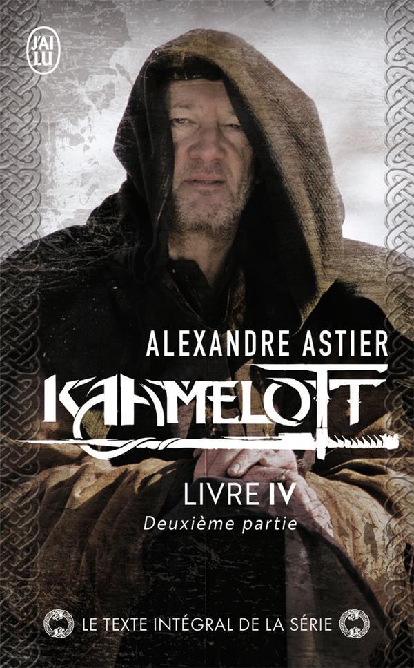 KAAMELOTT T.4  -  DEUXIEME PARTIE ASTIER ALEXANDRE J'AI LU