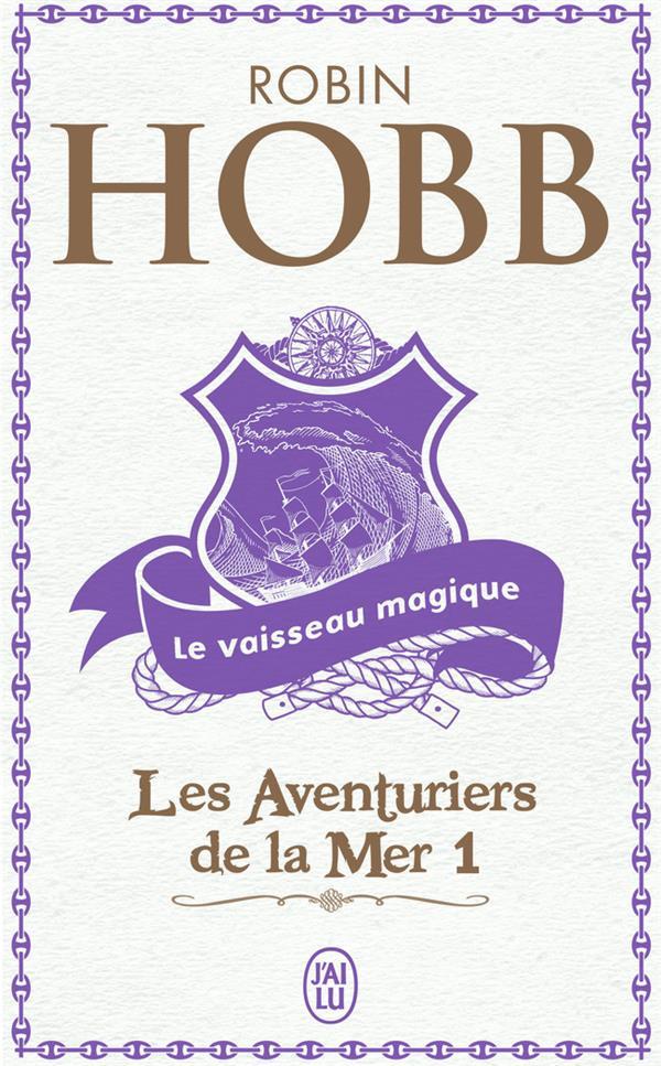 LES AVENTURIERS DE LA MER T.1  -  LE VAISSEAU MAGIQUE HOBB ROBIN J'AI LU