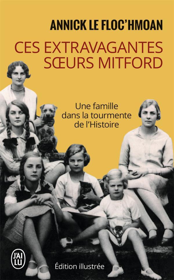 CES EXTRAVAGANTES SOEURS MITFORD - UNE FEMME DANS LA TOURMENTE DE L'HISTOIRE -