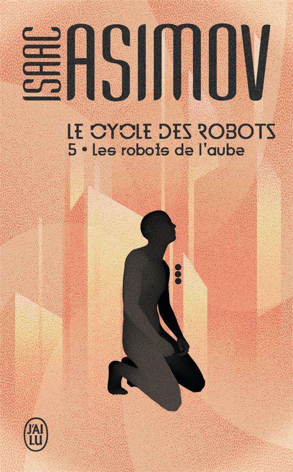 LE CYCLE DES ROBOTS - T5 - LES ROBOTS DE L'AUBE ASIMOV ISAAC J'AI LU