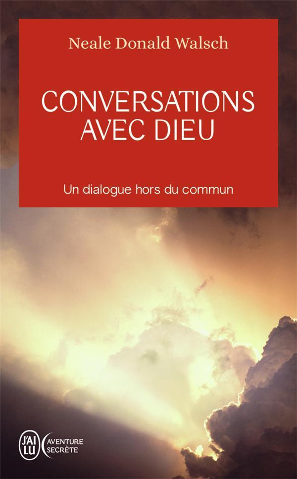 WALSCH, NEALE DONALD - CONVERSATIONS AVEC DIEU - UN DIALOGUE HORS DU COMMUN