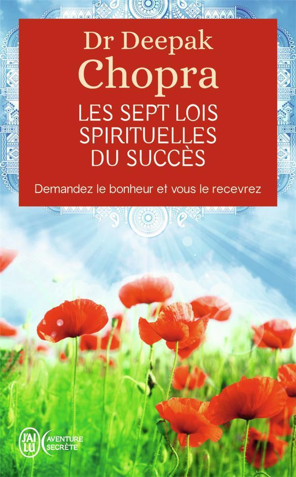 LES SEPT LOIS SPIRITUELLES DU SUCCES - DEMANDEZ LE BONHEUR ET VOUS LE RECEVREZ CHOPRA DEEPAK J'AI LU