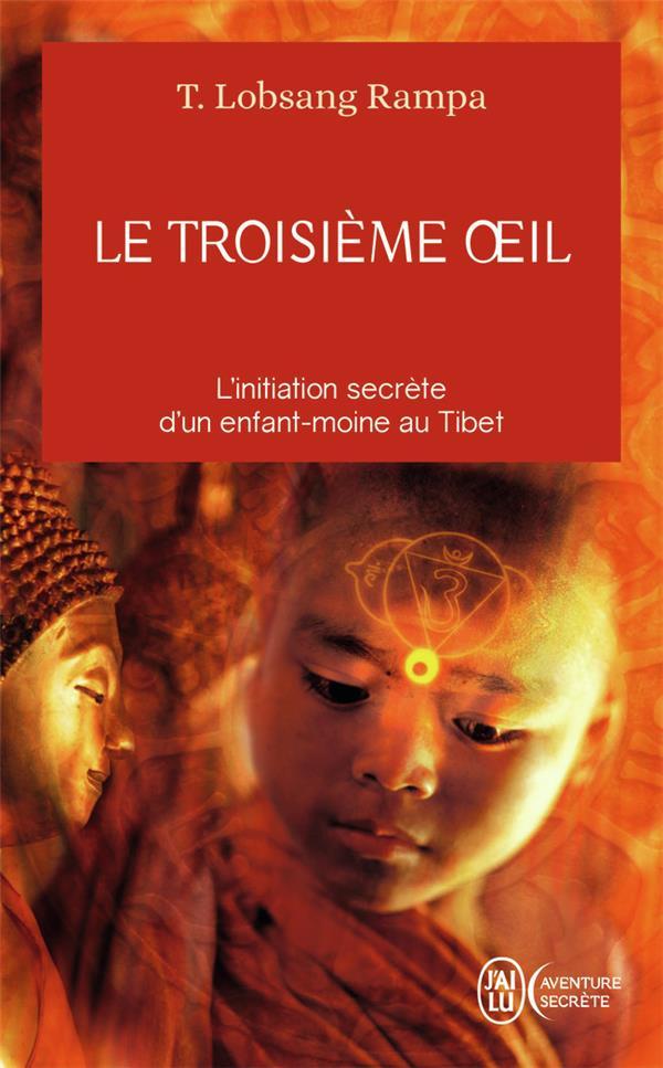 LE TROISIEME OEIL - L'INITIATION SECRETE D'UN ENFANT MOINE AU TIBET RAMPA T.LOBSANG J'AI LU