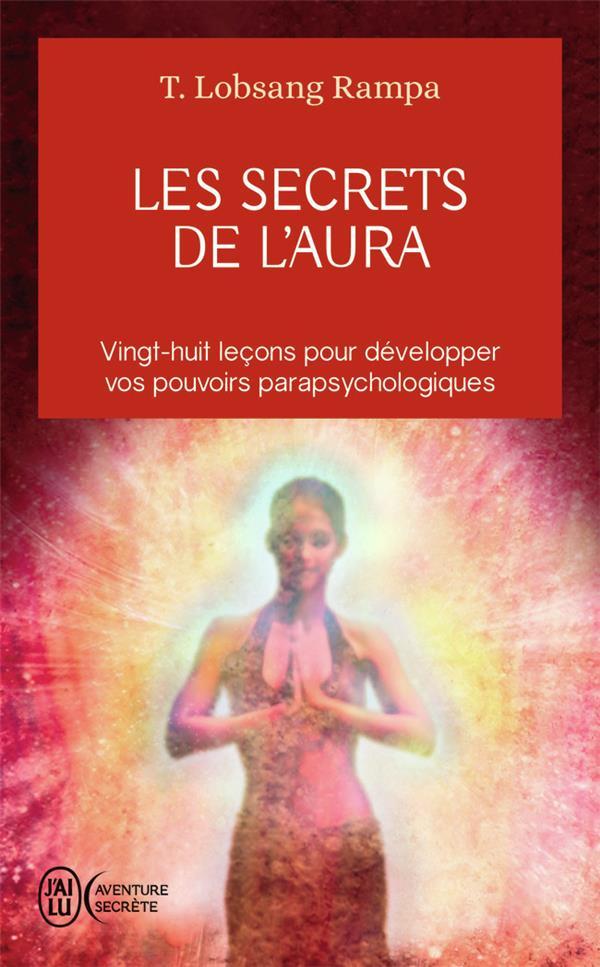 LES SECRETS DE L'AURA - VINGT-HUIT LECONS POUR DEVELOPPER VOS POUVOIRS PARAPSYCHOLOGIQUES RAMPA T.LOBSANG J'AI LU