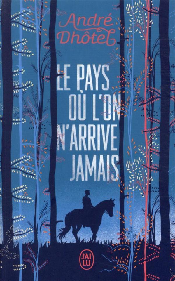 LE PAYS OU L'ON N'ARRIVE JAMAIS DHOTEL ANDRE J'AI LU