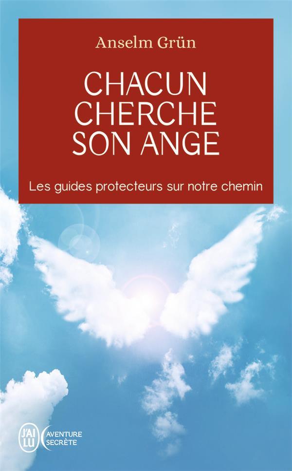 CHACUN CHERCHE SON ANGE : LES GUIDES PROTECTEURS SUR NOTRE CHEMIN GRUN ANSELM J'AI LU