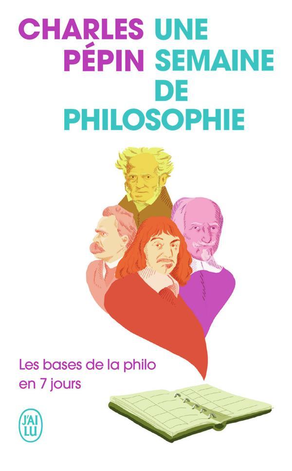 UNE SEMAINE DE PHILOSOPHIE - LES BASES DE LA PHILO EN 7 JOURS PEPIN CHARLES J'AI LU