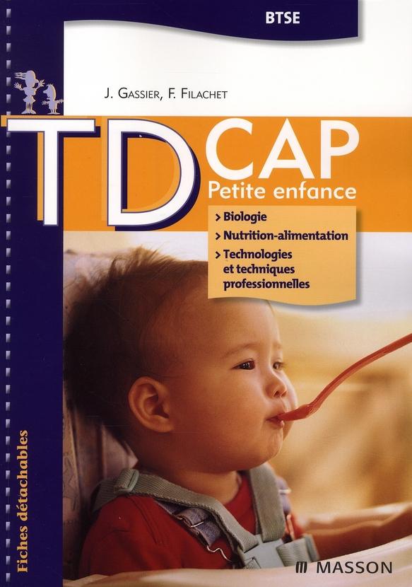 TD CAP PETITE ENFANCE BIOLOGIE, NUTRITION-ALIMENTATION, TECHNIQUES PROFESSIONNELLES ET TECHNOLOGIES GASSIER-J+FILACHET-L MASSON