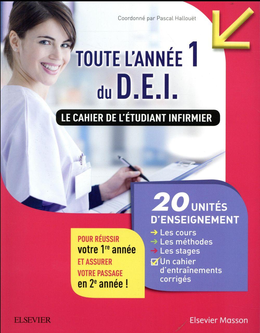 LE CAHIER DE L'ETUDIANT INFIRMIER. TOUTE L'ANNEE 1 DU D.E.I. HALLOUET PASCAL Elsevier Masson