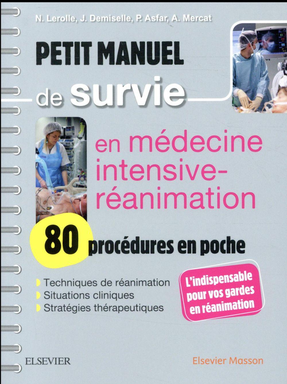 PETIT MANUEL DE SURVIE EN MEDECINE INTENSIVE-REANIMATION  -  80 PROCEDURES EN POCHE Mercat Alain Elsevier Masson