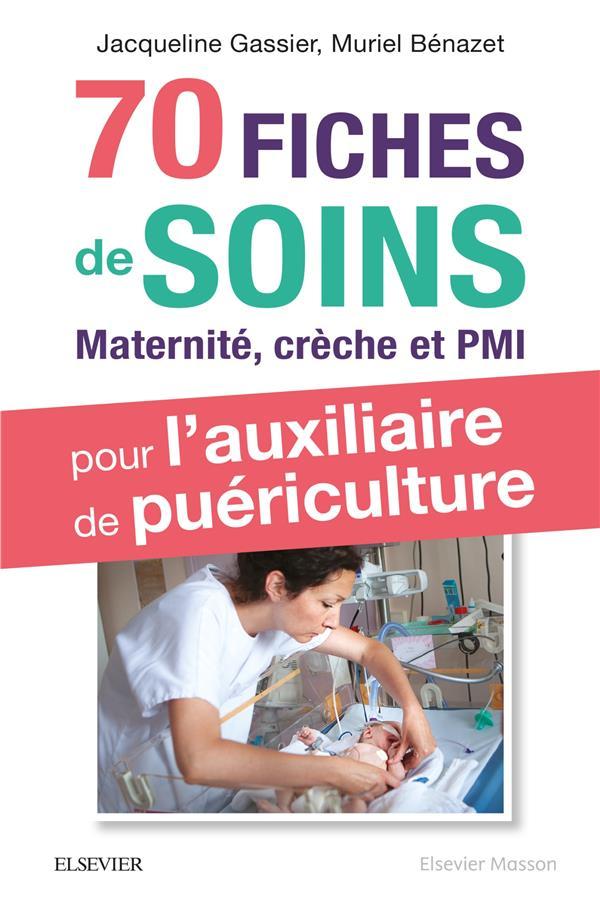 70 FICHES DE SOINS POUR L'AUXILIAIRE DE PUERICULTURE - PRISE EN CHARGE DE L'ENFANT EN MATERNITE, CRE BENAZET MURIEL MASSON