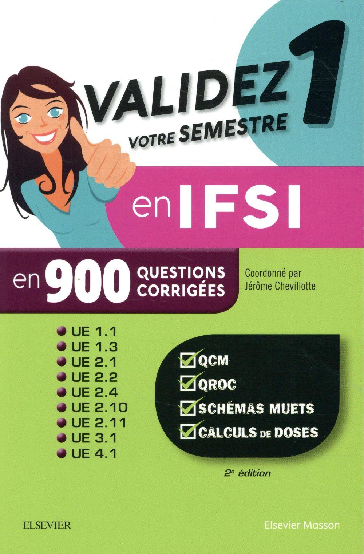 VALIDEZ VOTRE SEMESTRE 1 EN IFSI EN 900 QUESTIONS CORRIGEES CHEVILLOTTE, JEROME  MASSON