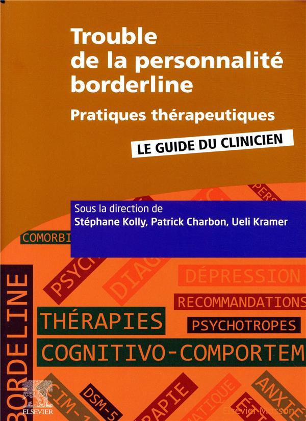 TROUBLE DE LA PERSONNALITE BORDERLINE  -  PRATIQUES THERAPEUTIQUES  -  LE GUIDE DU CLINICIEN KOLLY/CHARBON/KRAMER MASSON
