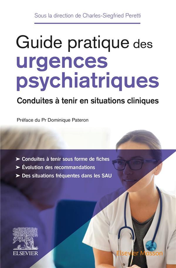 GUIDE PRATIQUE DES URGENCES PSYCHIATRIQUES : CONDUITES A TENIR EN SITUATIONS CLINIQUES PERETTI, CHARLES-SIEGFRIED MASSON