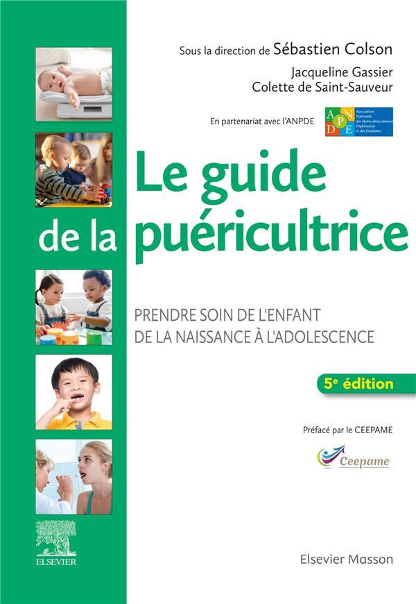 LE GUIDE DE LA PUERICULTRICE  -  PRENDRE SOIN DE L'ENFANT DE LA NAISSANCE A L'ADOLESCENCE (5E EDITION) COLSON/GASSIER MASSON