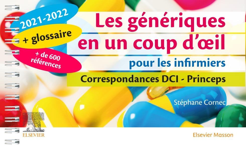 LES GENERIQUES EN UN COUP D'OEIL POUR LES INFIRMIERS  -  CORRESPONDANCES DCI, PRINCEPS (EDITION 20212022) CORNEC, STEPHANE MASSON