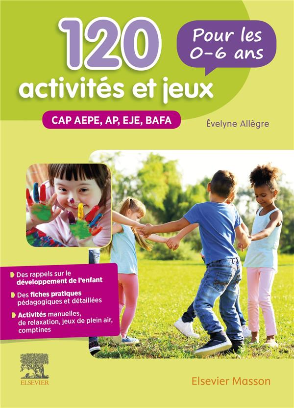 120 ACTIVITES ET JEUX POUR LES 0-6 ANS  -  CAP AEPE, AP, EJE, BAFA