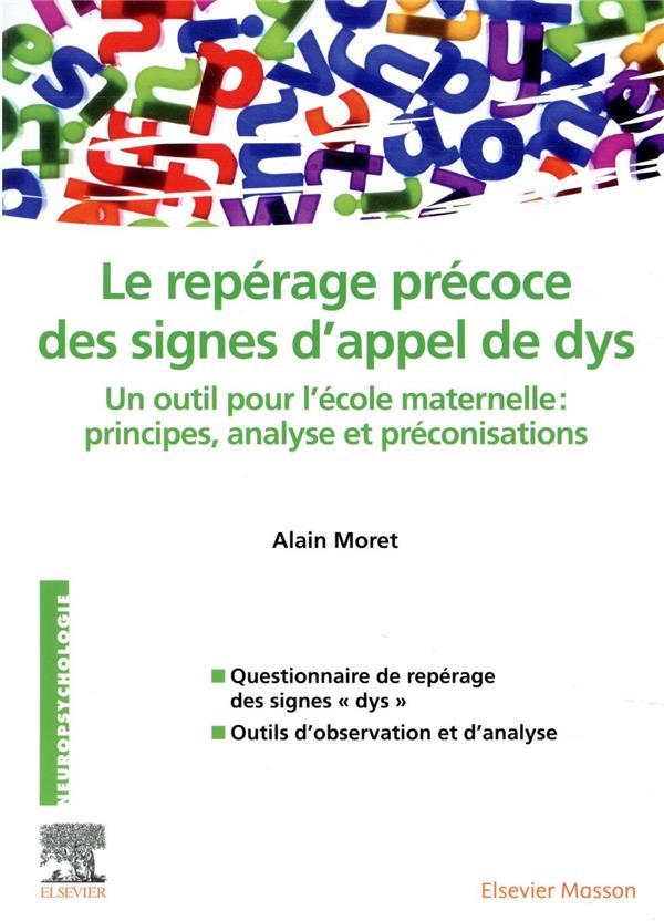 LE REPERAGE PRECOCE DES SIGNES D'APPEL DE DYS  -  UN OUTIL POUR L'ECOLE MATERNELLE : PRINCIPES, ANALYSE ET PRECONISATIONS MORET, ALAIN MASSON