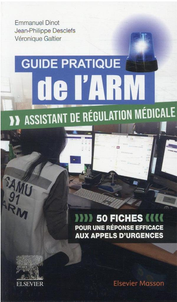 GUIDE PRATIQUE DE L'ARM, ASSISTANT DE REGULATION MEDICALE DINOT/DESCLEFS MASSON