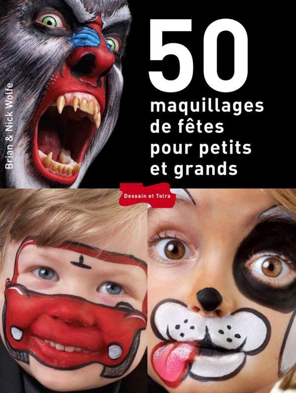 50 MAQUILLAGES DE FETES POUR PETITS ET GRANDS WOLFE BRIAN & NICK PU SEPTENTRION