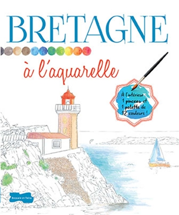 BRETAGNE A L'AQUARELLE XXX Dessain et Tolra