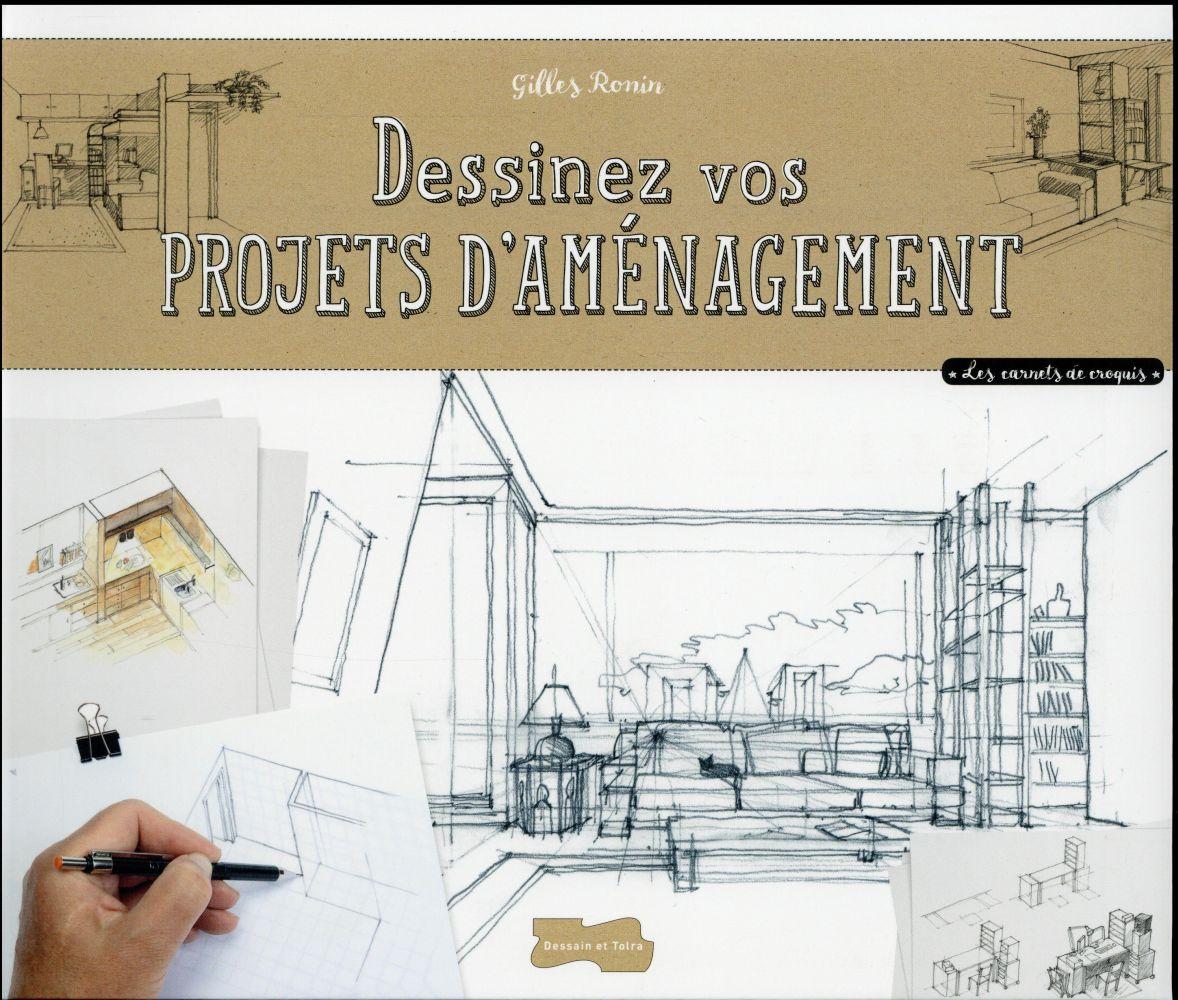DESSINER DES PROJETS D'AMENAGEMENT A MAIN LEVEE RONIN GILLES Dessain et Tolra
