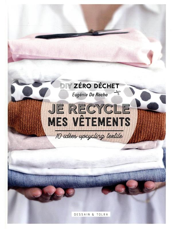 JE RECYCLE MES VETEMENTS - 10 IDEES UPCYCLING TEXTILE DA ROCHA EUGENIE PU SEPTENTRION