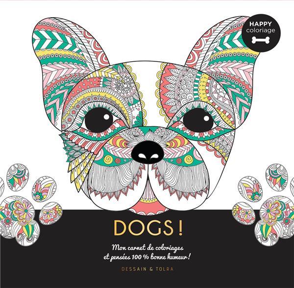 DOGS !  -  HAPPY COLORIAGE  -  MON CARNET DE COLORIAGES et PENSEES 100 % BONNE HUMEUR !
