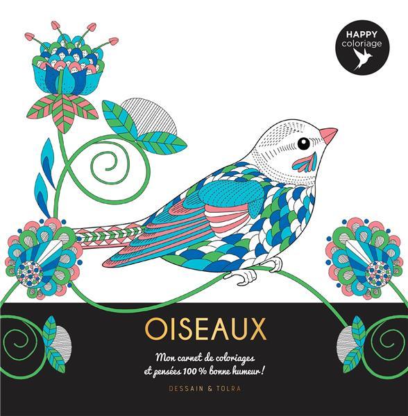 OISEAUX  -  HAPPY COLORIAGE  -  MON CARNET DE COLORIAGES et PENSEES 100 % BONNE HUMEUR !
