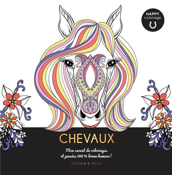 CHEVAUX  -  HAPPY COLORIAGE  -  MON CARNET DE COLORIAGES et PENSEES 100 % BONNE HUMEUR !