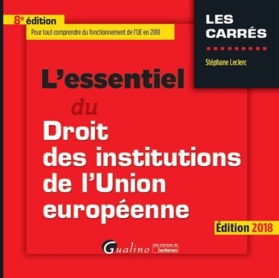 L'ESSENTIEL DU DROIT DES INSTITUTIONS DE L'UNION EUROPEENNE (EDITION 2018)