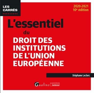 L'ESSENTIEL DU DROIT DES INSTITUTIONS DE L'UNION EUROPEENNE (EDITION 20202021)