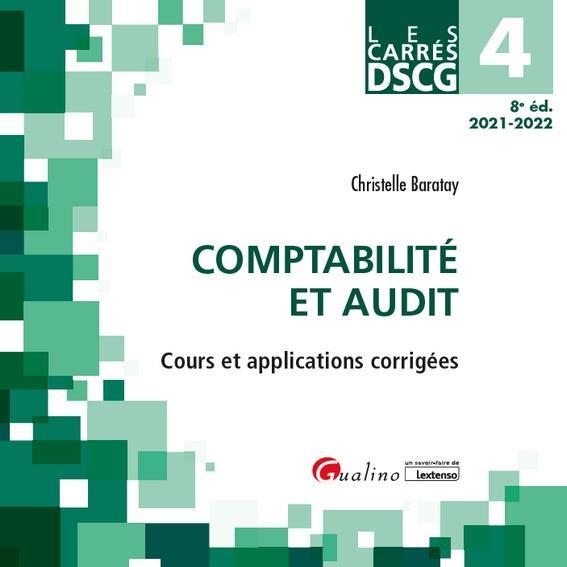 DSCG 4, COMPTABILITE ET AUDIT : COURS ET APPLICATIONS CORRIGEES (EDITION 20212022)