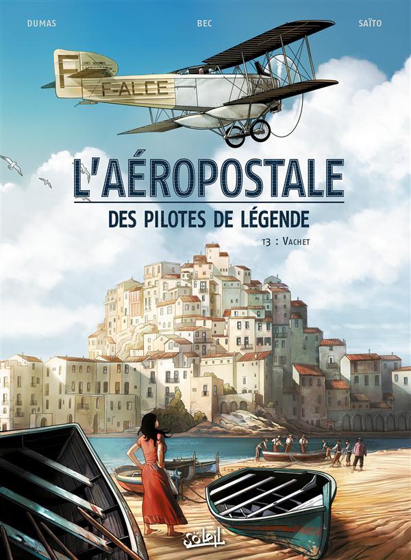 L'AEROPOSTALE - DES PILOTES DE LEGENDE T03 - VACHET Dumas Patrick Soleil
