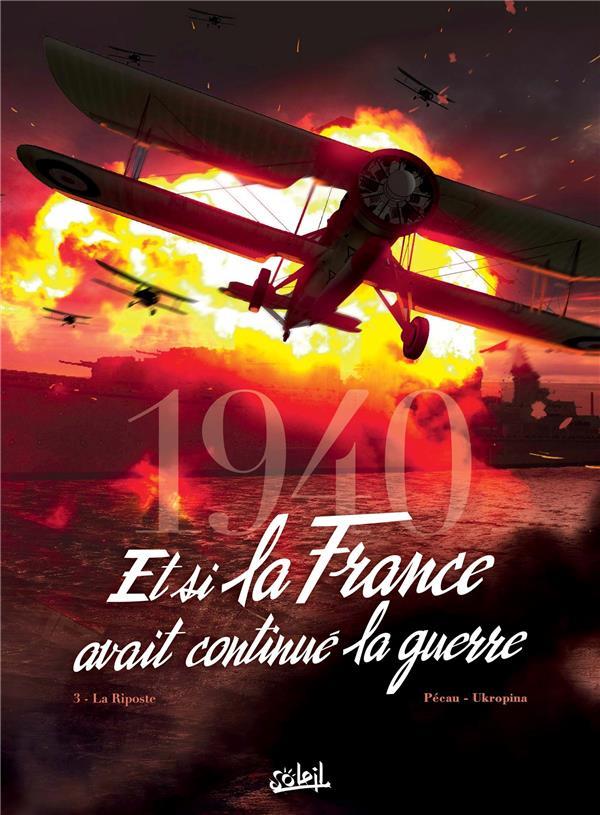 1940  -  ET SI LA FRANCE AVAIT CONTINUE LA GUERRE T.3  -  LA RIPOSTE PECAU/UKROPINA/CINNA Soleil
