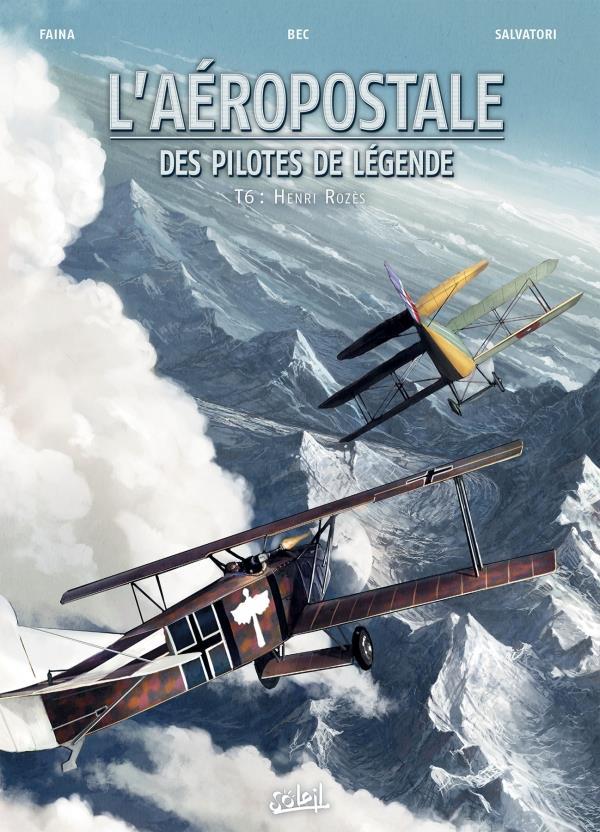 L'AEROPOSTALE  -  DES PILOTES DE LEGENDE T.6  -  HENRI ROZES BEC/FAINA/SALVATORI Soleil Productions