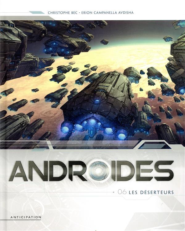 ANDROIDES T.6  -  LES DESERTEURS CAMPANELLA/BEC Soleil Productions