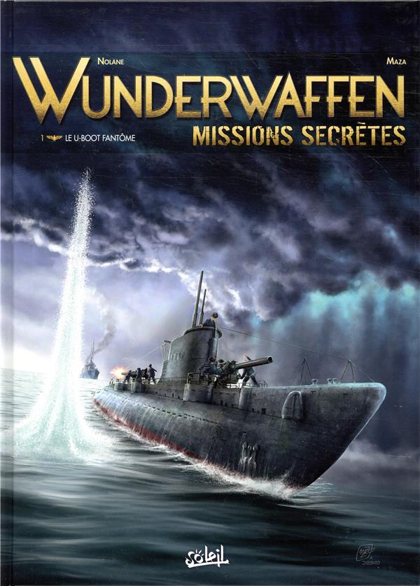 WUNDERWAFFEN MISSIONS SECRETES - T01 - WUNDERWAFFEN MISSIONS SECRETES 01 - LE U-BOOT FANTOME  Soleil Productions