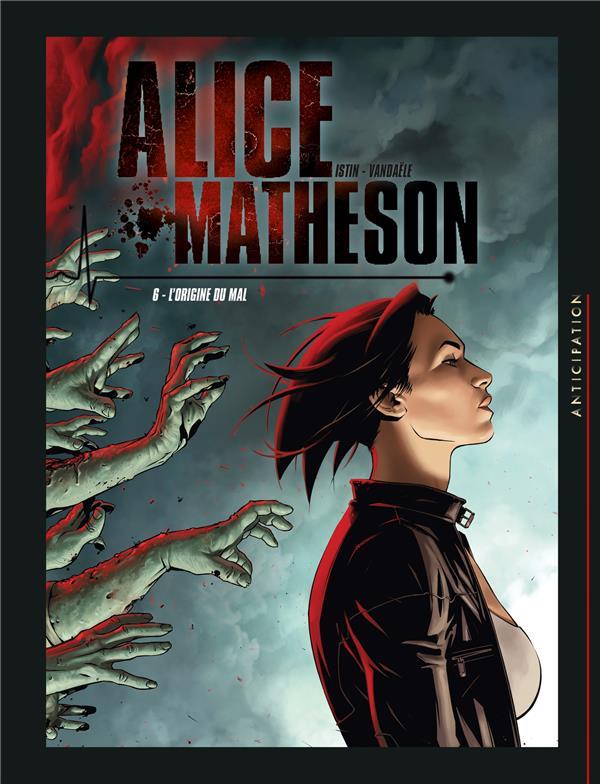 ALICE MATHESON T.6  -  L'ORIGINE DU MAL ISTIN/VANDAELE Soleil Productions