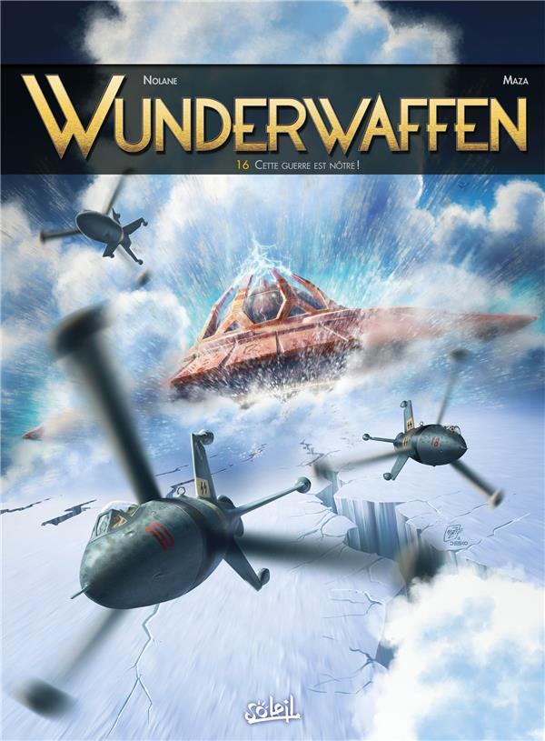 WUNDERWAFFEN T.16  -  CETTE GUERRE EST NOTRE !  Soleil Productions