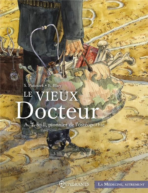 LE VIEUX DOCTEUR     A.T. STILL, PIONNIER DE L'OSTEOPATHIE