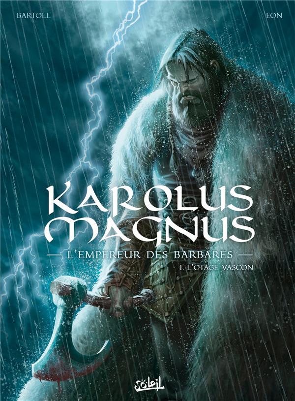 KAROLUS MAGNUS, L'EMPEREUR DES BARBARES T.1  -  L'OTAGE VASCON BARTOLL, JEAN-CLAUDE  Soleil Productions