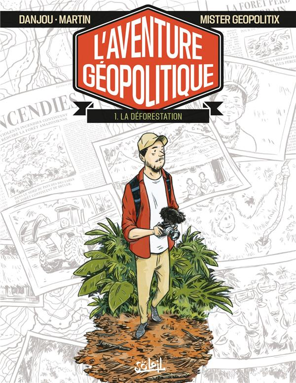 L'AVENTURE GEOPOLITIQUE T.1  -  LA DEFORESTATION DANJOU, LUDOVIC  Soleil Productions