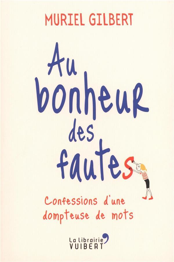 AU BONHEUR DES FAUTES  -  CONFESSIONS D'UNE DOMPTEUSE DE MOTS GILBERT MURIEL La librairie Vuibert