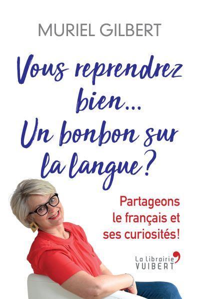 VOUS REPRENDREZ BIEN... UN BONBON SUR LA LANGUE ? PARTAGEONS LE FRANCAIS ET SES CURIOSITES !