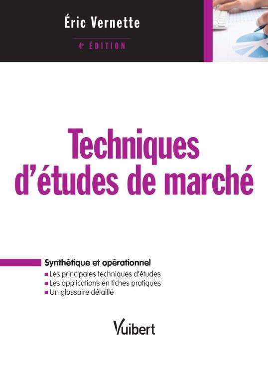 TECHNIQUES D'ETUDE DE MARCHE 4E EDT VERNETTE ERIC VUIBERT