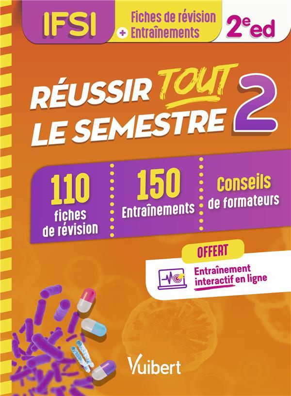 REUSSIR TOUT LE SEMESTRE 2  -  IFSI  -  110 FICHES DE REVISION, 150 ENTRAINEMENTS, CONSEILS DE FORMATEURS (2E EDITION)